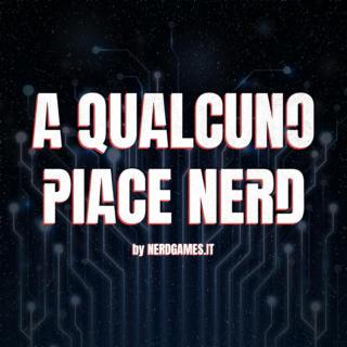 A Qualcuno piace nerd, il podcast di Nerdgames.it